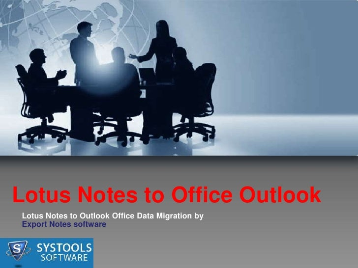 Lotus Notes to Office OutlookLotus Notes to Outlook Office Data Migration byExport Notes software