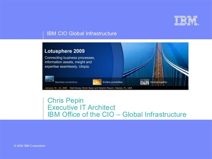 Chris Pepin Executive IT Architect IBM Office of the CIO – Global Infrastructure