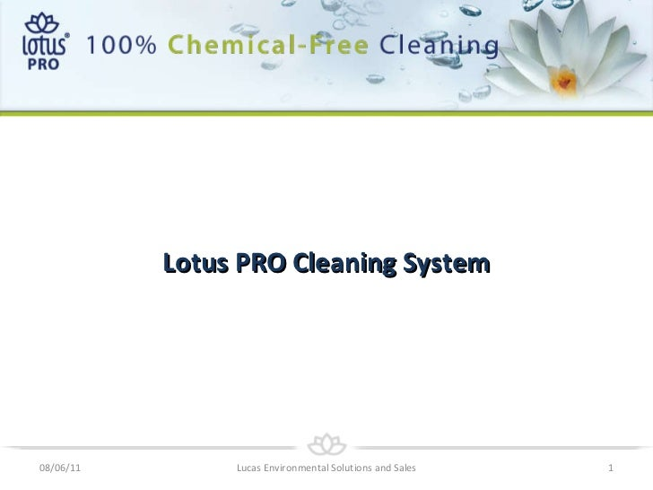 <ul><li>Lotus PRO Cleaning System </li></ul>08/06/11 Lucas Environmental Solutions and Sales