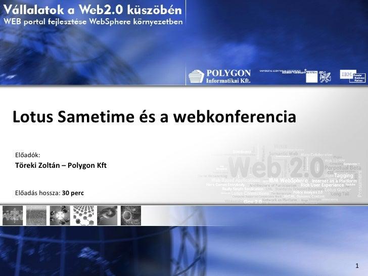 Lotus Sametime és a webkonferencia Előadók: Töreki Zoltán – Polygon Kft Előadás hossza:  30 perc