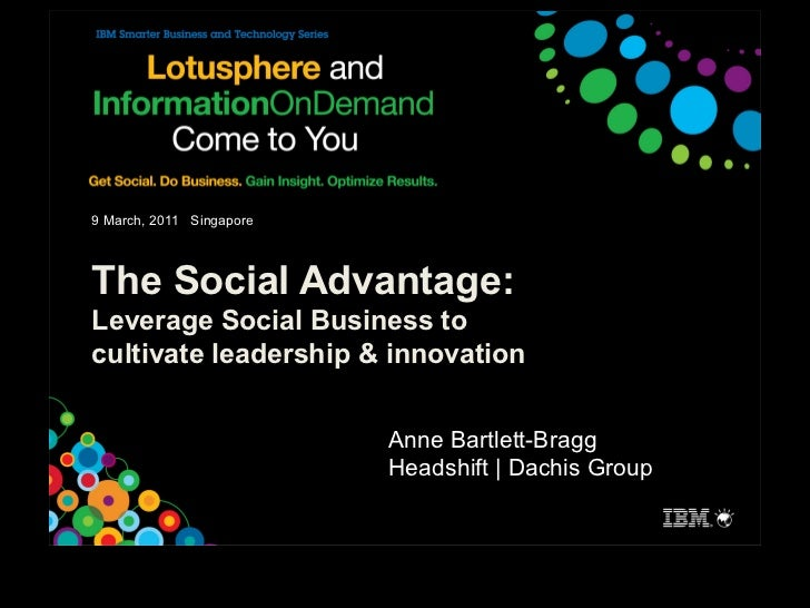 9 March, 2011 SingaporeThe Social Advantage:Leverage Social Business tocultivate leadership & innovation                  ...