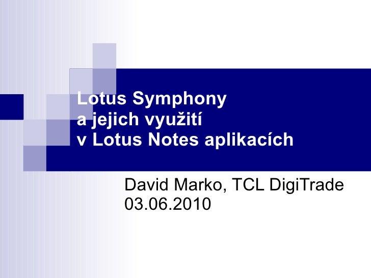 Lotus Symphony a jejich využití v Lotus Notes aplikacích David Marko, TCL DigiTrade 03.06.2010