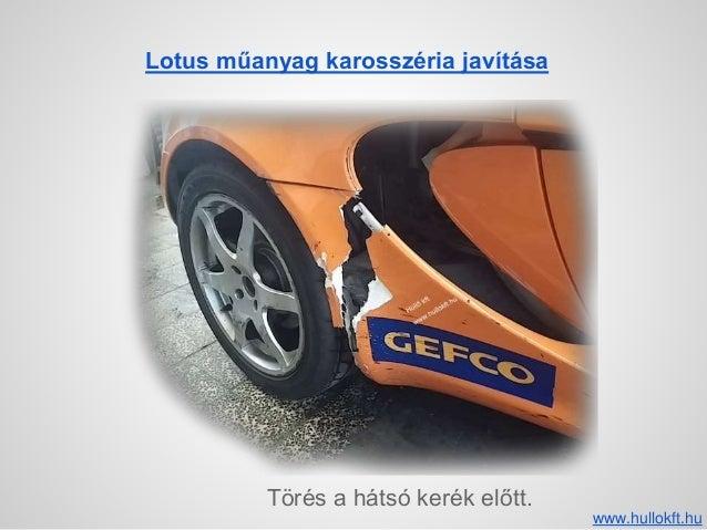 Lotus műanyag karosszéria javítása Törés a hátsó kerék előtt. www.hullokft.hu