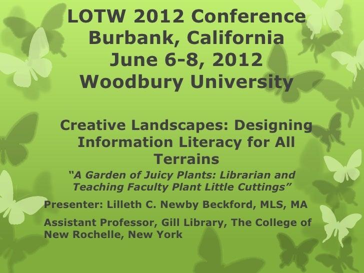 LOTW 2012 Conference      Burbank, California        June 6-8, 2012     Woodbury University  Creative Landscapes: Designin...