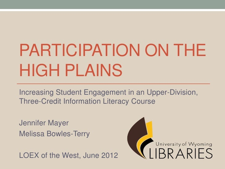 PARTICIPATION ON THEHIGH PLAINSIncreasing Student Engagement in an Upper-Division,Three-Credit Information Literacy Course...
