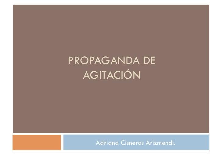 PROPAGANDA DE  AGITACIÓN    Adriana Cisneros Arizmendi.
