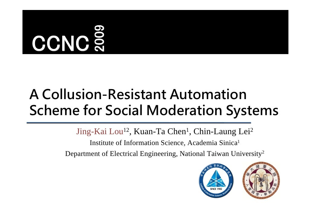 CCNC  A Collusion-Resistant Automation Scheme for Social Moderation Systems         Jing-Kai Lou12, Kuan-Ta Chen1, Chin-La...