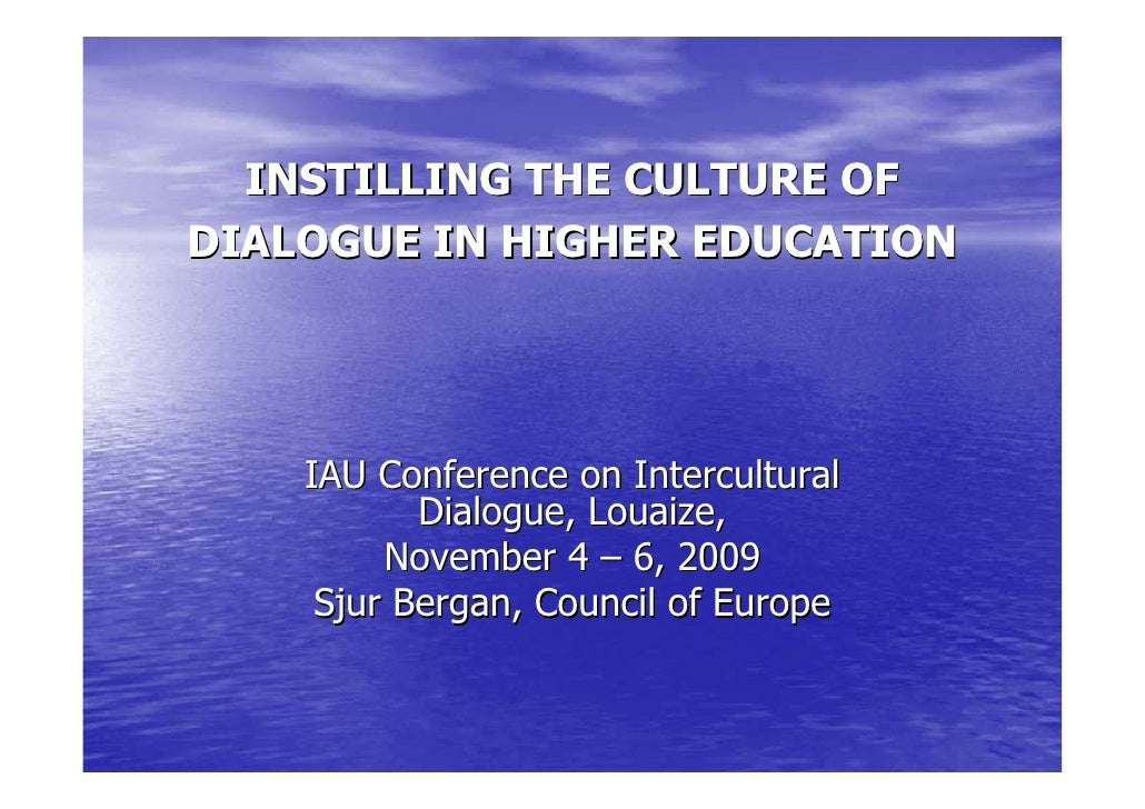 INSTILLING THE CULTURE OFDIALOGUE IN HIGHER EDUCATION    IAU Conference on Intercultural           Dialogue, Louaize,     ...