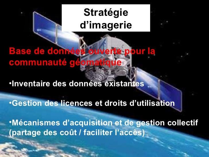 Stratégie d'imagerie <ul><li>Base de données ouverte pour la communauté géomatique </li></ul><ul><li>Inventaire des donnée...