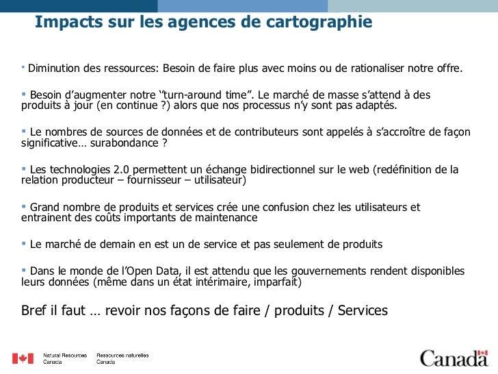 Impacts sur les agences de cartographie <ul><li>Diminution des ressources: Besoin de faire plus avec moins ou de rationali...