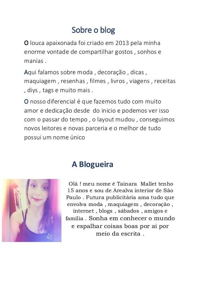 Sobre o blog O louca apaixonada foi criado em 2013 pela minha enorme vontade de compartilhar gostos , sonhos e manias . Aq...