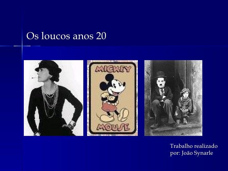 Os loucos anos 20 Trabalho realizado por: João Synarle