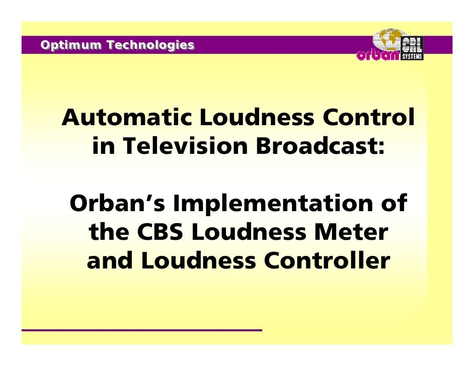Optimum Technologies  Automatic Loudness Control    in Television Broadcast:   Orban's Implementation of    the CBS Loudne...