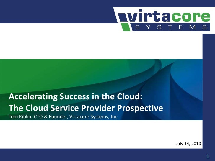 Accelerating Success in the Cloud:The Cloud Service Provider Prospective<br />Tom Kiblin, CTO & Founder, Virtacore Systems...