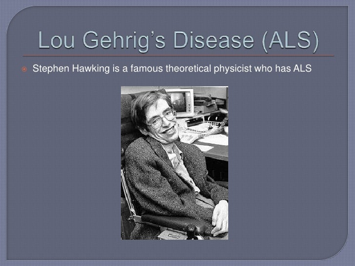 lou gehrigs disease How has stephen hawking lived past 70 with als an expert on lou gehrig's disease explains what we know about this debilitating condition and how hawking has beaten.