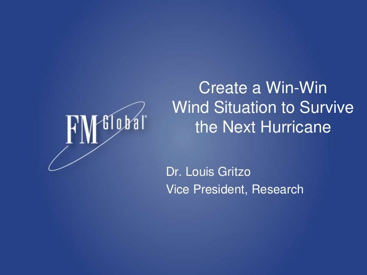 Create a Win-Win Wind Situation to Survive the Next Hurricane<br />Dr. Louis Gritzo<br />Vice President, Research<br />