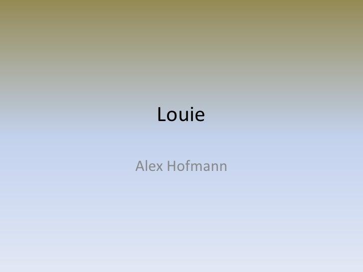 Louie  Alex Hofmann