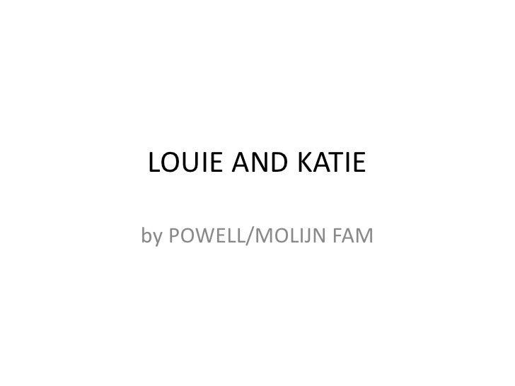LOUIE AND KATIEby POWELL/MOLIJN FAM