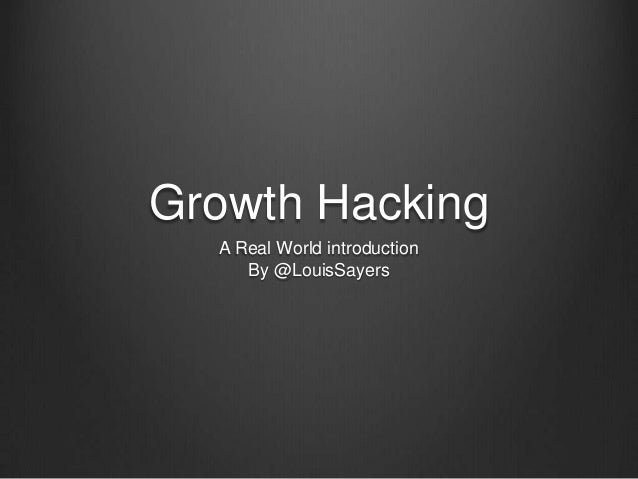 Growth Hacking A Real World introduction By @LouisSayers
