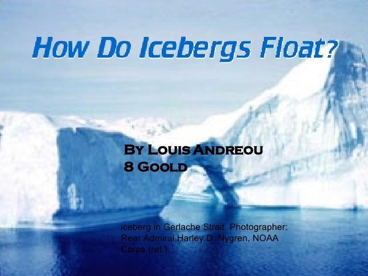 By Louis Andreou  8 Goold iceberg in Gerlache Strait. Photographer: Rear Admiral Harley D. Nygren, NOAA Corps (ret.).