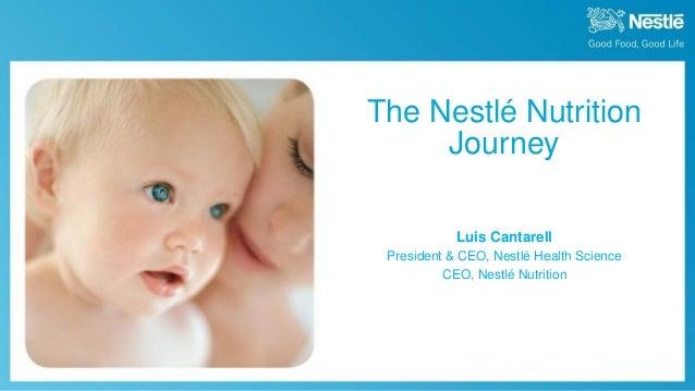 The Nestlé Nutrition Journey 1 Luis Cantarell President & CEO, Nestlé Health Science CEO, Nestlé Nutrition
