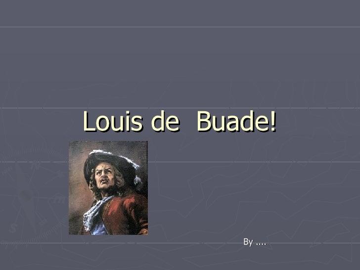 Louis de  Buade! By ....