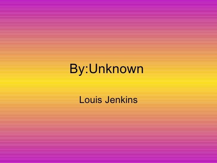 By:Unknown  Louis Jenkins