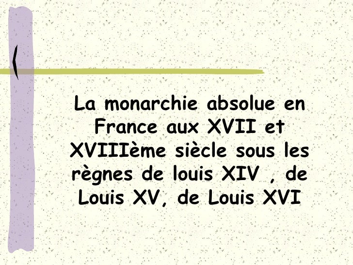 La monarchie absolue en France aux XVII et XVIIIème siècle sous les règnes de louis XIV , de Louis XV, de Louis XVI