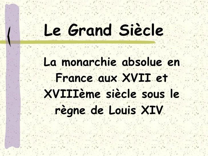 La monarchie absolue en France aux XVII et XVIIIème siècle sous le règne de Louis XIV  Le Grand Siècle