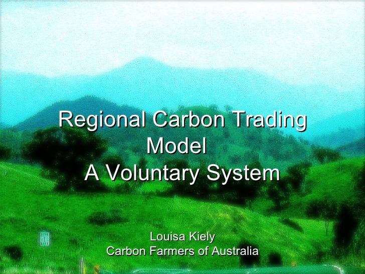 Regional Carbon Trading Model A Voluntary System Louisa Kiely Carbon Farmers of Australia