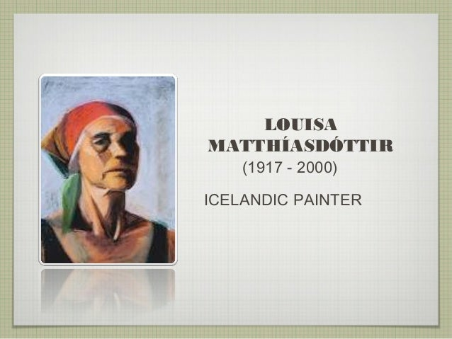 LOUISA MATTHÍASDÓTTIR (1917 - 2000) ICELANDIC PAINTER