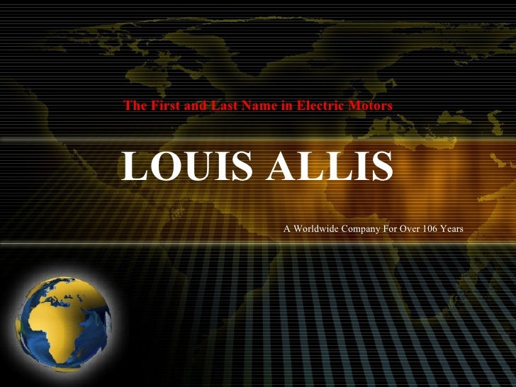 LOUIS ALLIS The First and Last Name in Electric Motors A Worldwide Company For Over 106 Years