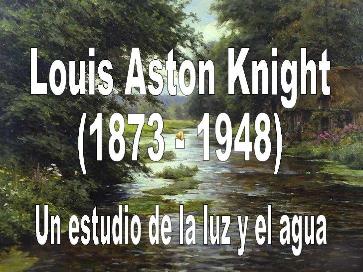 Louis Aston Knight (1873 - 1948)  Un estudio de la luz y el agua