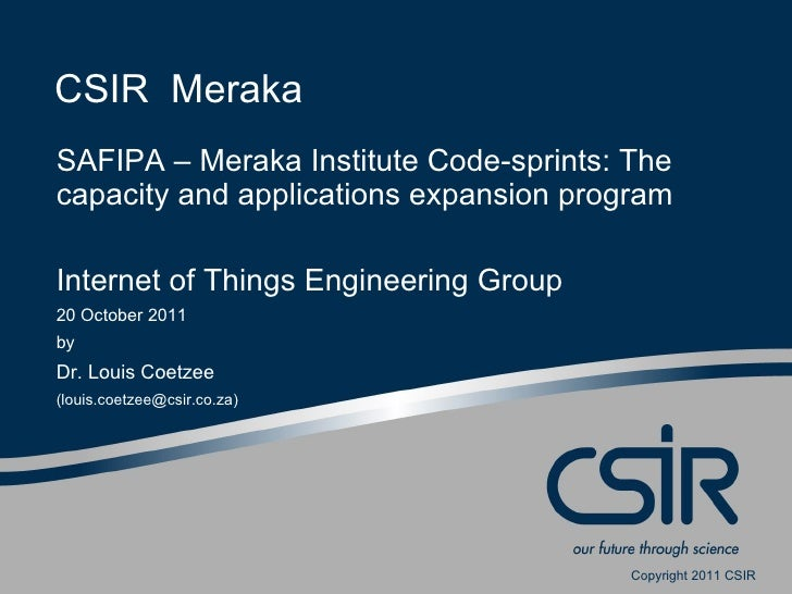 CSIR MerakaSAFIPA – Meraka Institute Code-sprints: Thecapacity and applications expansion programInternet of Things Engine...