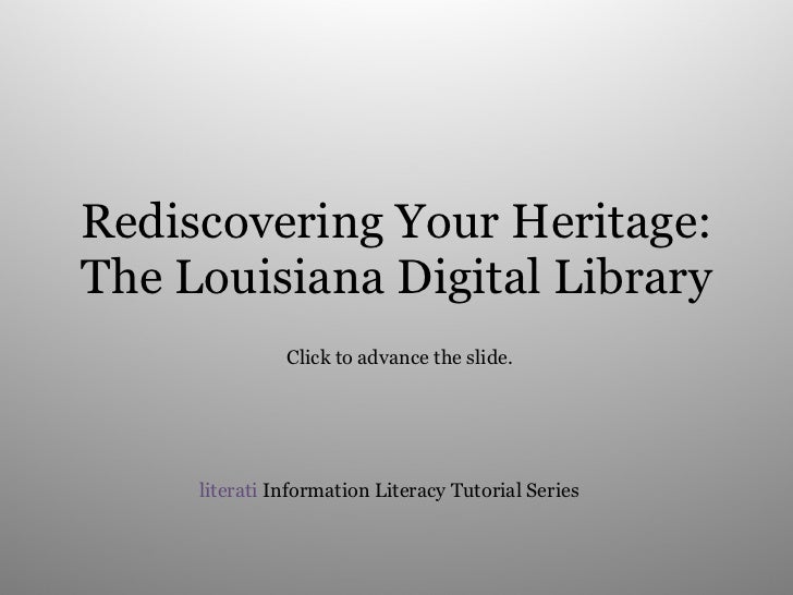 Rediscovering Your Heritage: The Louisiana Digital Library literati  Information Literacy Tutorial Series Click to advance...