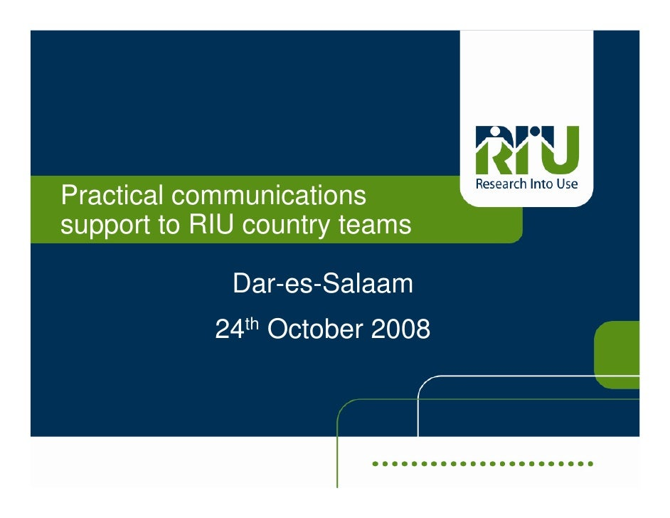 Practical communications support to RIU country teams               Dar-es-Salaam             24th October 2008