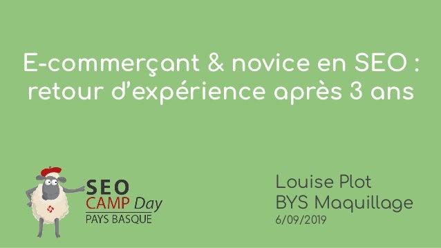 E-commerçant & novice en SEO : retour d'expérience après 3 ans Louise Plot BYS Maquillage 6/09/2019