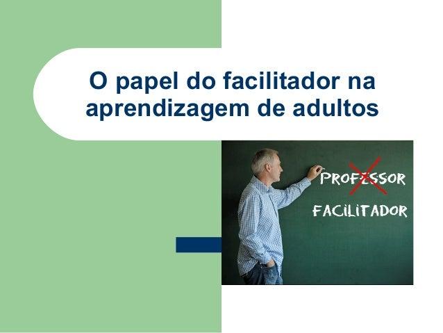 O papel do facilitador na aprendizagem de adultos