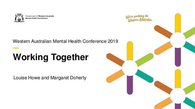 Working Together Western Australian Mental Health Conference 2019 Louise Howe and Margaret Doherty