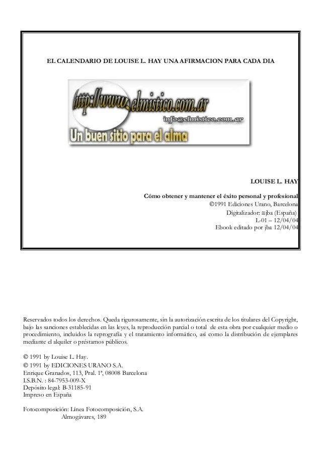 EL CALENDARIO DE LOUISE L. HAY UNA AFIRMACION PARA CADA DIA LOUISE L. HAY Cómo obtener y mantener el éxito personal y prof...