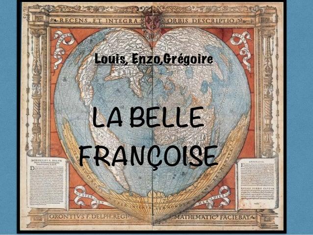 LA BELLE FRANÇOISE Louis, Enzo,Grégoire