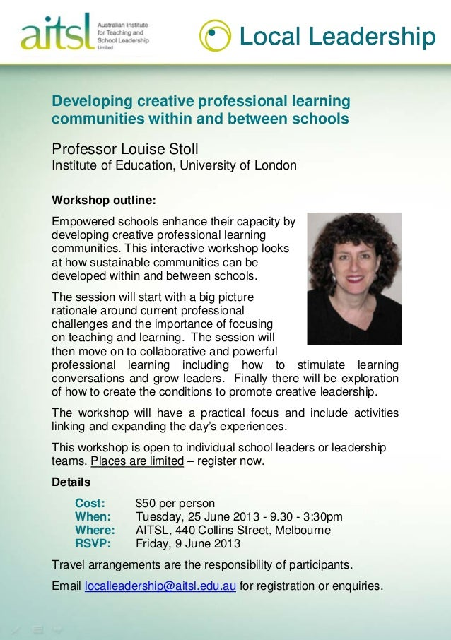 Developing creative professional learningcommunities within and between schoolsProfessor Louise StollInstitute of Educatio...