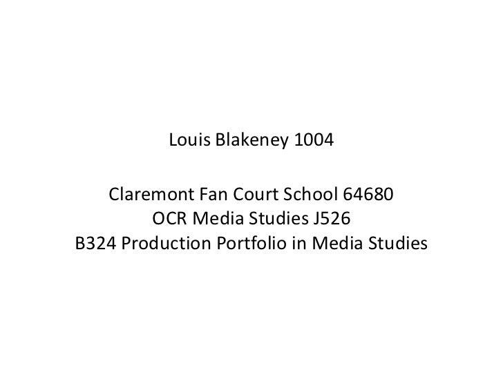 Louis Blakeney 1004   Claremont Fan Court School 64680        OCR Media Studies J526B324 Production Portfolio in Media Stu...
