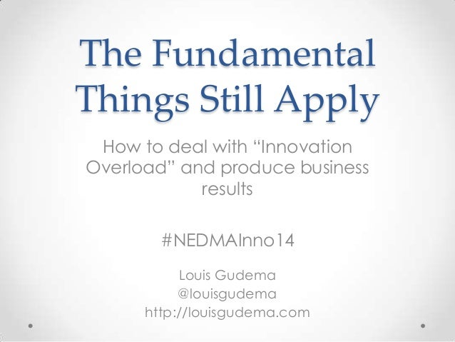 """The Fundamental Things Still Apply How to deal with """"Innovation Overload"""" and produce business results #NEDMAInno14 Louis ..."""