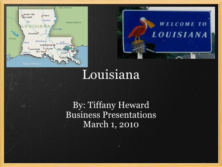 Louisiana By: Tiffany Heward Business Presentations March 1, 2010
