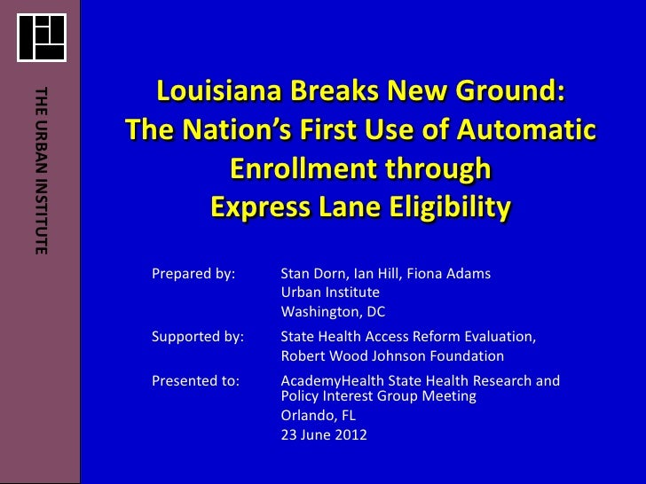 Louisiana Breaks New Ground:THE URBAN INSTITUTE                      The Nation's First Use of Automatic                  ...