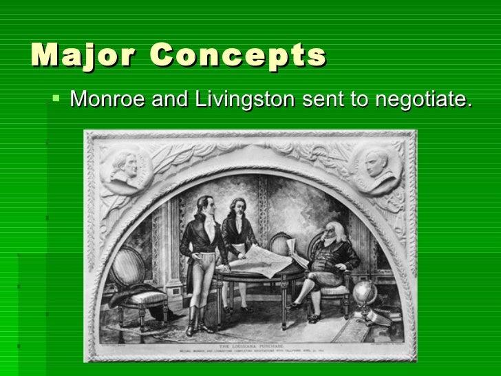 Major Concepts <ul><li>Monroe and Livingston sent to negotiate. </li></ul>