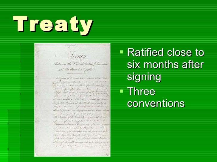 Treaty <ul><li>Ratified close to six months after signing </li></ul><ul><li>Three conventions </li></ul>