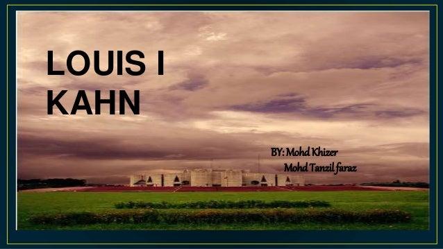 LOUIS I KAHN BY: MohdKhizer Mohd Tanzil faraz