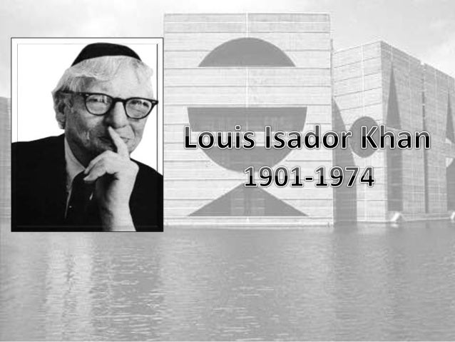 Louis i khan ppt for Louis i khan